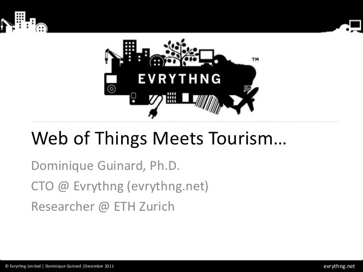 Web of Things Meets Tourism…            Dominique Guinard, Ph.D.            CTO @ Evrythng (evrythng.net)            Resea...