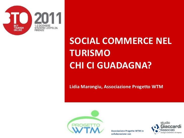 SOCIAL COMMERCE NELTURISMOCHI CI GUADAGNA?Lidia Marongiu, Associazione Progetto WTM                  Associazione Progetto...