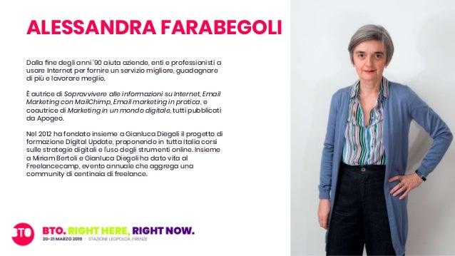 ALESSANDRA FARABEGOLI Dalla fine degli anni '90 aiuta aziende, enti e professionisti a usare Internet per fornire un serviz...