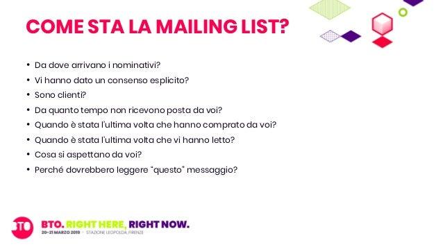 COME STA LA MAILING LIST? • Da dove arrivano i nominativi? • Vi hanno dato un consenso esplicito? • Sono clienti? • Da qua...