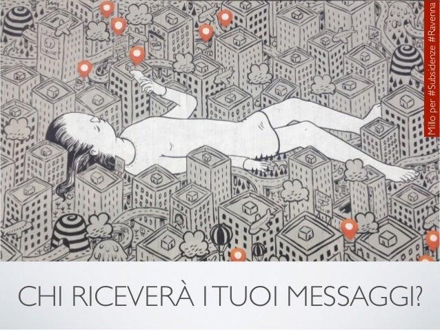 CHI RICEVERÀ I TUOI MESSAGGI?  Millo per #Subsidenze #Ravenna