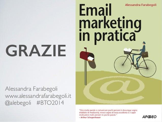 GRAZIE  Alessandra Farabegoli  www.alessandrafarabegoli.it  @alebegoli #BTO2014