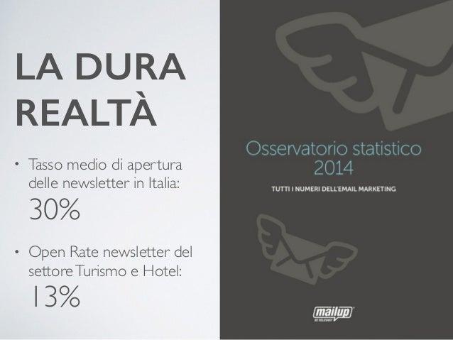 LA DURA  REALTÀ  • Tasso medio di apertura  delle newsletter in Italia:  30%  • Open Rate newsletter del  settore Turismo ...