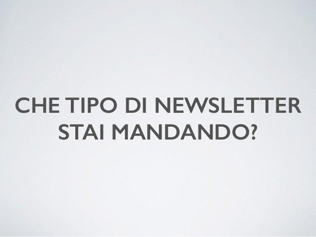 CHE TIPO DI NEWSLETTER  STAI MANDANDO?