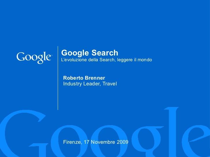 Roberto Brenner Industry Leader, Travel Firenze, 17 Novembre 2009 Google Search L'evoluzione della Search, leggere il mondo