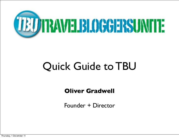 Quick Guide to TBU                              Oliver Gradwell                              Founder + DirectorThursday, 1...