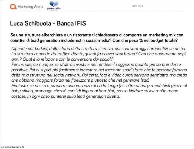 BTO 2013  Luca Schibuola - Banca IFIS Se una struttura alberghiera o un ristorante ti chiedessero di comporre un marketing...