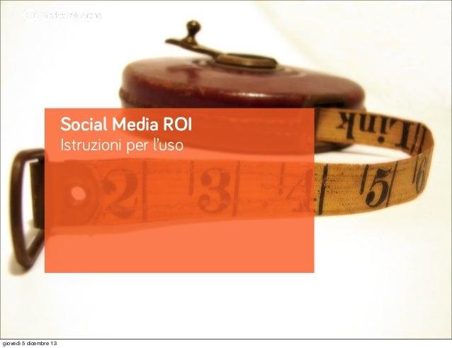 Social Media ROI Istruzioni per l'uso  giovedì 5 dicembre 13