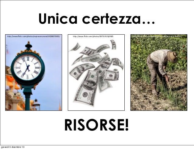 """Unica certezza… h""""p://www.flickr.com/photos/expressmonorail/4288070002/  h""""p://www.flickr.com/photos/68751915@N05  RISORSE! ..."""