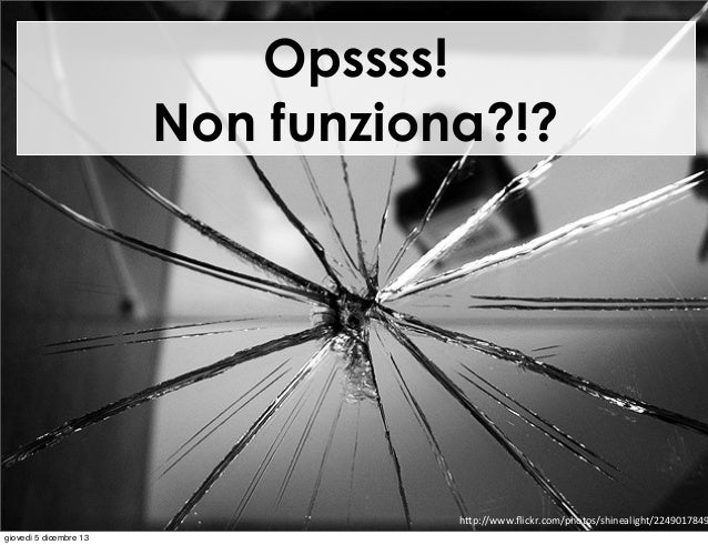 "Opssss! Non funziona?!?  h""p://www.flickr.com/photos/shinealight/2249017849 giovedì 5 dicembre 13"
