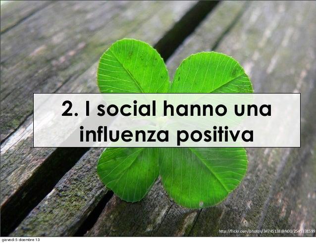 "2. I social hanno una influenza positiva  h""p://flickr.com/photos/34745138@N00/2545331599 giovedì 5 dicembre 13"