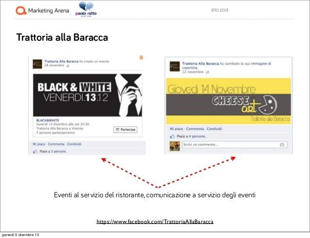 BTO 2013  Trattoria alla Baracca  Eventi al servizio del ristorante, comunicazione a servizio degli eventi  https://www.fa...