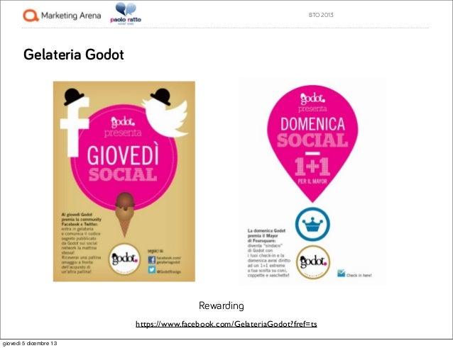 BTO 2013  Gelateria Godot  Rewarding https://www.facebook.com/GelateriaGodot?fref=ts giovedì 5 dicembre 13