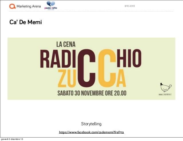 BTO 2013  Ca' De Memi  Storytelling https://www.facebook.com/cadememi?fref=ts giovedì 5 dicembre 13