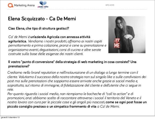 BTO 2013  Elena Scquizzato - Ca De Memi Ciao Elena, che tipo di struttura gestisci? Ca' de Memi è un'azienda Agricola con ...