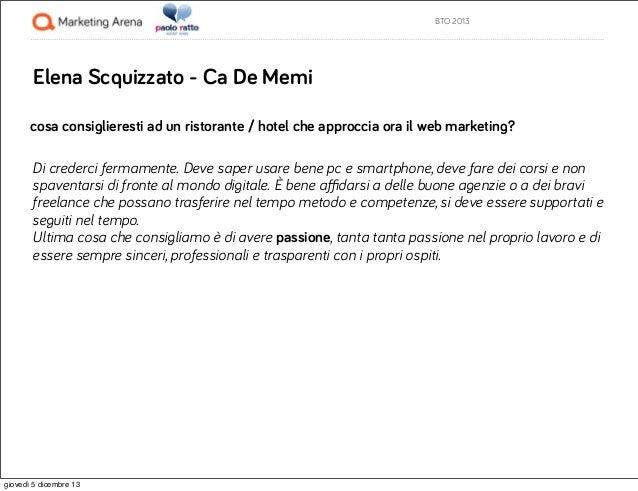 BTO 2013  Elena Scquizzato - Ca De Memi cosa consiglieresti ad un ristorante / hotel che approccia ora il web marketing? D...
