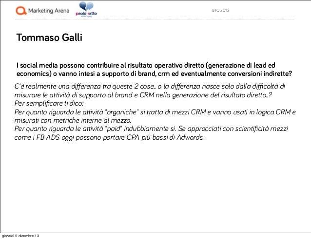 BTO 2013  Tommaso Galli I social media possono contribuire al risultato operativo diretto (generazione di lead ed economic...
