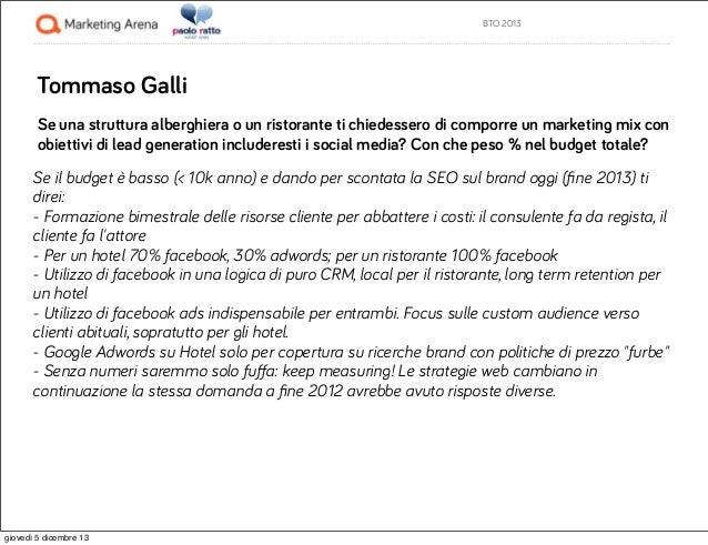 BTO 2013  Tommaso Galli Se una struttura alberghiera o un ristorante ti chiedessero di comporre un marketing mix con obiet...