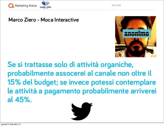 BTO 2013  Marco Ziero - Moca Interactive  Se si trattasse solo di attività organiche, probabilmente assocerei al canale no...
