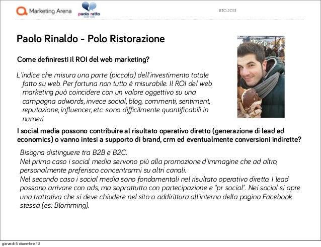 BTO 2013  Paolo Rinaldo - Polo Ristorazione Come definiresti il ROI del web marketing? L'indice che misura una parte (picco...