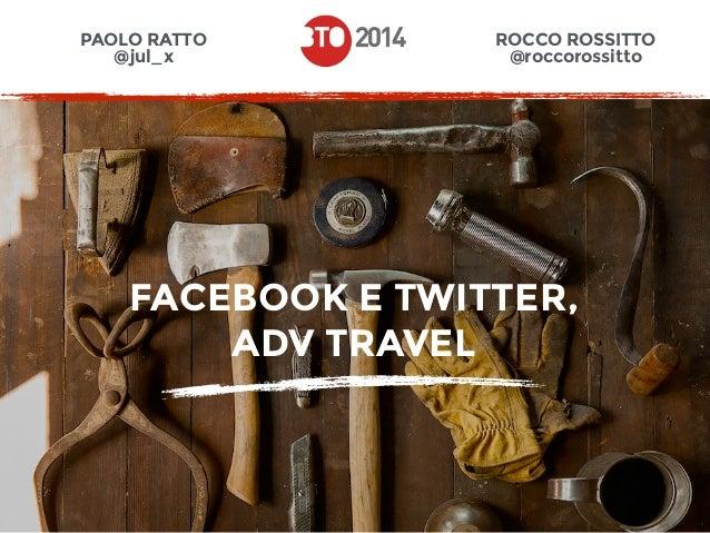 PAOLO RATTO  @jul_x  FACEBOOK E TWITTER,  ADV TRAVEL  ROCCO ROSSITTO  @roccorossitto