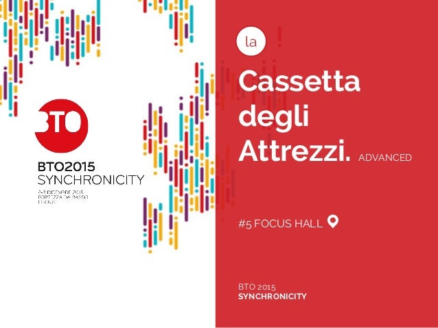 Cassetta degli Attrezzi. ADVANCED #5 FOCUS HALL BTO 2015 SYNCHRONICITY la