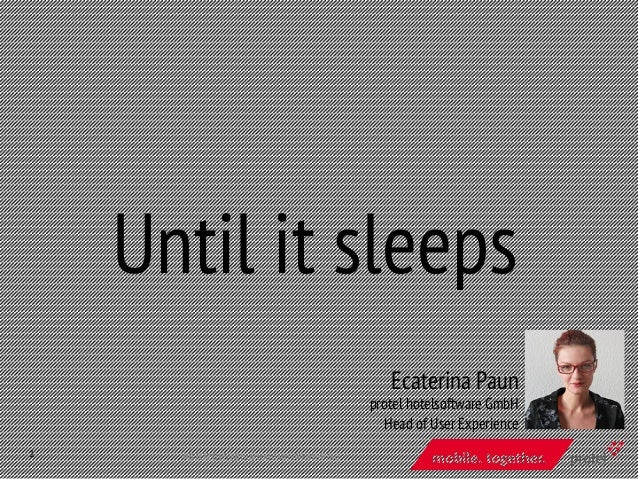 Until it sleeps 1	    Ecaterina Paun protel hotelsoftware GmbH Head of User Experience #BTO2015	   @buytourism	   @katePfa...