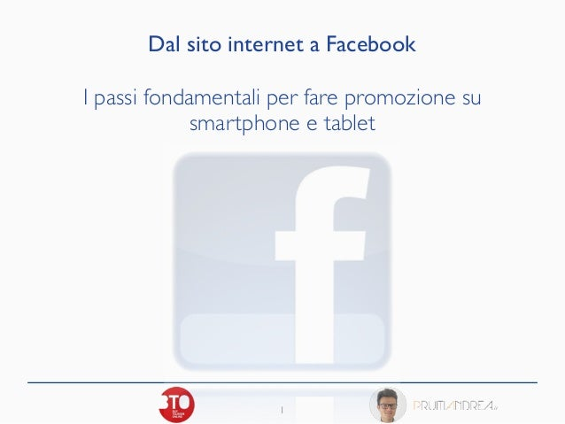1 Dal sito internet a Facebook   ! I passi fondamentali per fare promozione su   smartphone e tablet
