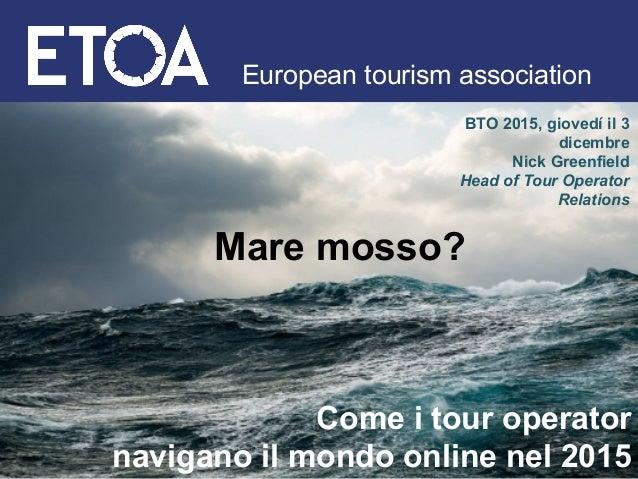 European tourism association Come i tour operator navigano il mondo online nel 2015 Mare mosso? BTO 2015, giovedí il 3 dic...