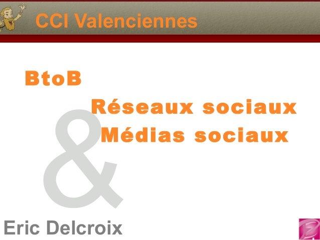Eric Delcroix CCI Valenciennes BtoB Réseaux sociaux Médias sociaux &