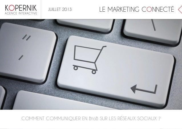 LE MARKETING CONNECTÉ COMMENT COMMUNIQUER EN BtoB SUR LES RÉSEAUX SOCIAUX ? JUILLET 2013