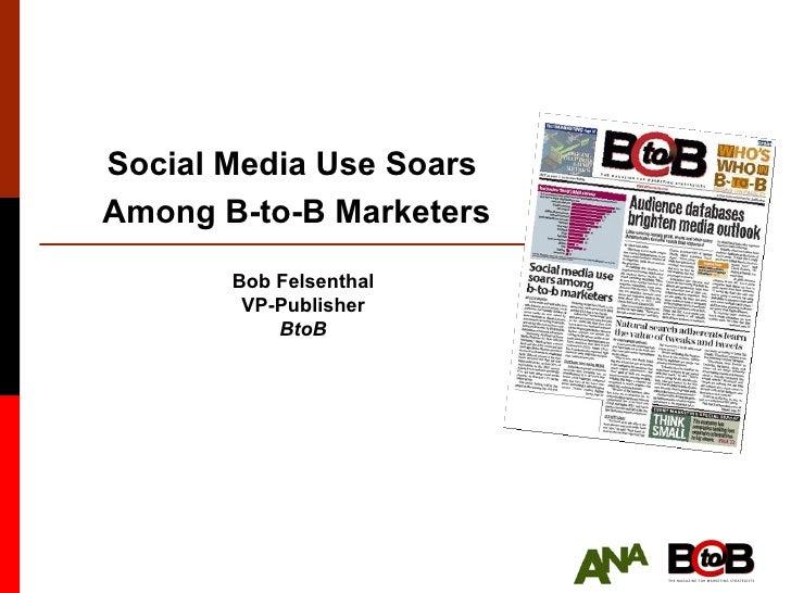 Social Media Use Soars  Among B-to-B Marketers Bob Felsenthal VP-Publisher BtoB
