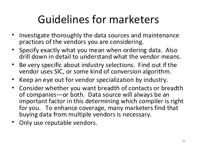 Guidelines for marketers• Investigate thoroughly the data sources and maintenance  practices of the vendors you are consid...