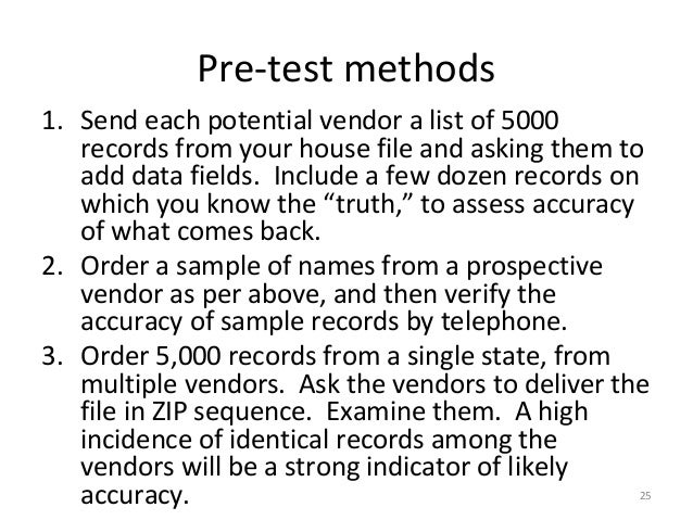 Pre-test methods1. Send each potential vendor a list of 5000   records from your house file and asking them to   add data ...