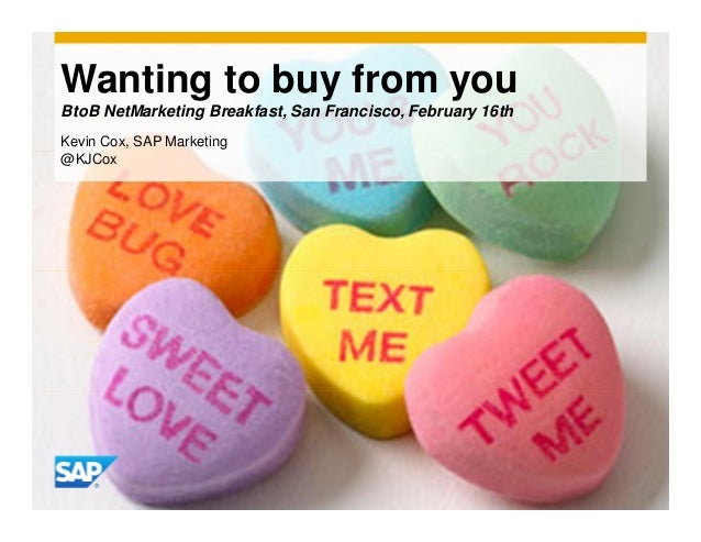Wanting to buy from you BtoB NetMarketing Breakfast, San Francisco, February 16th Kevin Cox, SAP Marketing @KJCox
