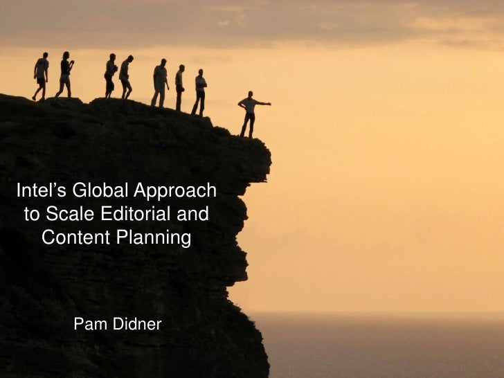 Intel's Global Approach to Scale Editorial and   Content Planning               Pam Didner      1INTEL CONFIDENTIAL
