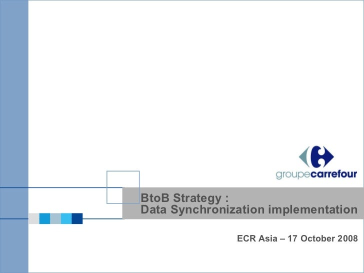 BtoB Strategy : Data Synchronization implementation ECR Asia – 17 October 2008