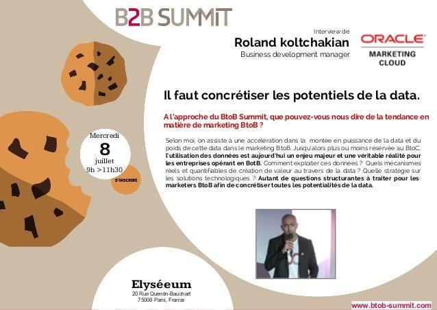 Mercredi juillet 9h >11h30 8 Elyséeum 20 Rue Quentin-Bauchart 75008 Paris, France www.btob-summit.com Il faut concrétiser ...