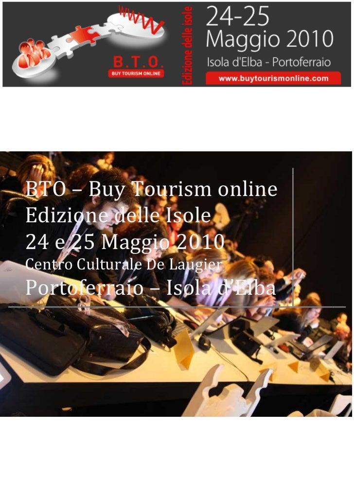 BTO – Buy Tourism online Edizione delle Isole 24 e 25 Maggio 2010 Centro Culturale De Laugier Portoferraio – Isola d'Elba