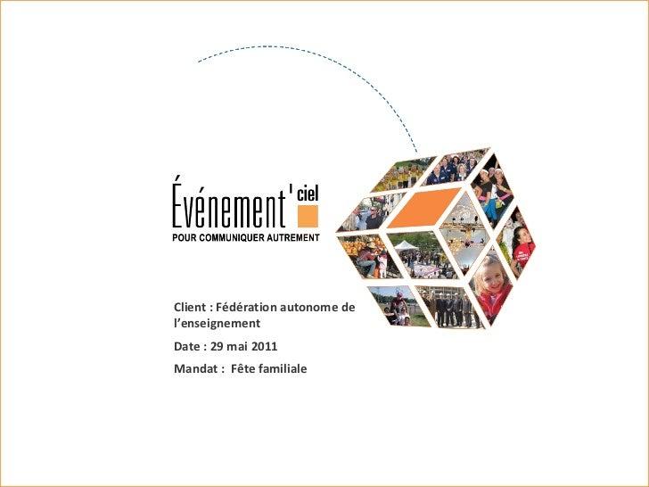 Client : Fédération autonome de l'enseignement Date : 29 mai 2011 Mandat :  Fête familiale