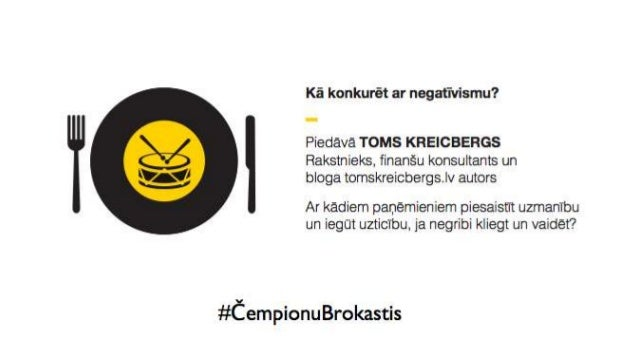 KĀ KONKURĒT AR NEGATIVITĀTI Toms Kreicbergs tomskreicbergs.lv