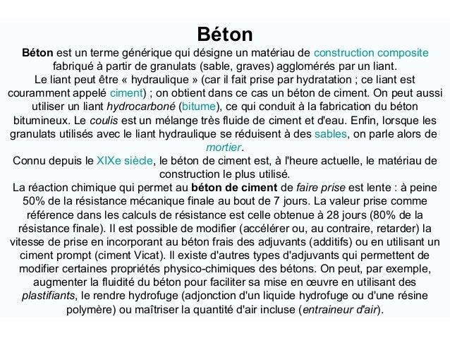 Béton Béton est un terme générique qui désigne un matériau de construction composite fabriqué à partir de granulats (sable...