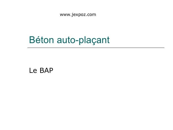 Béton auto-plaçant Le BAP www.jexpoz.com