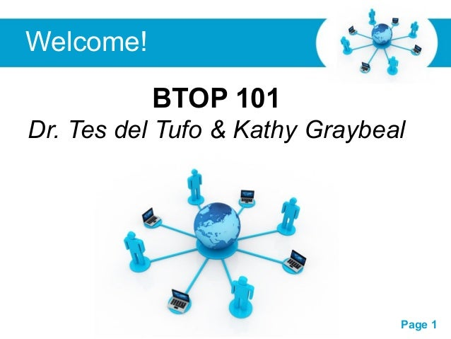 Free Powerpoint Templates Page 1 Free Powerpoint Templates BTOP 101 Dr. Tes del Tufo & Kathy Graybeal Welcome!