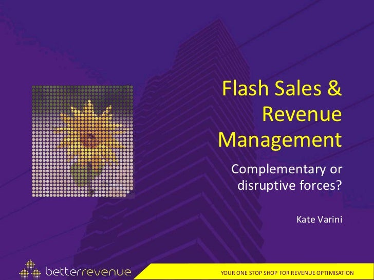 Flash Sales &    RevenueManagement   Complementary or    disruptive forces?                        Kate VariniYOUR ONE STO...