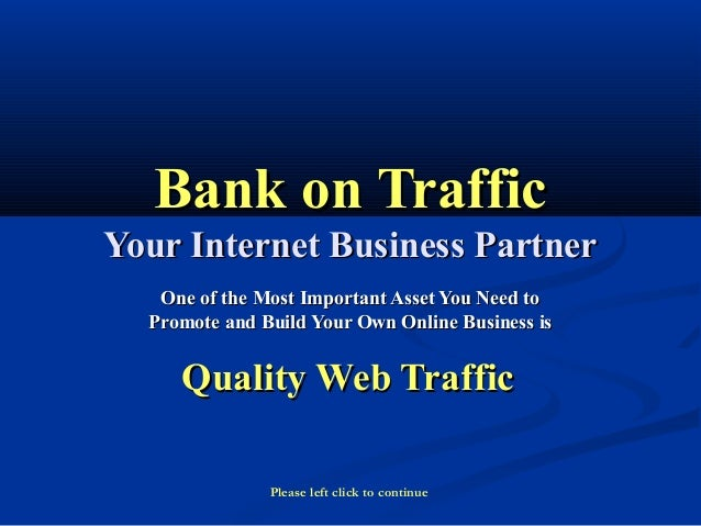 Bank on TrafficBank on Traffic Your Internet Business PartnerYour Internet Business Partner One of the Most Important Asse...
