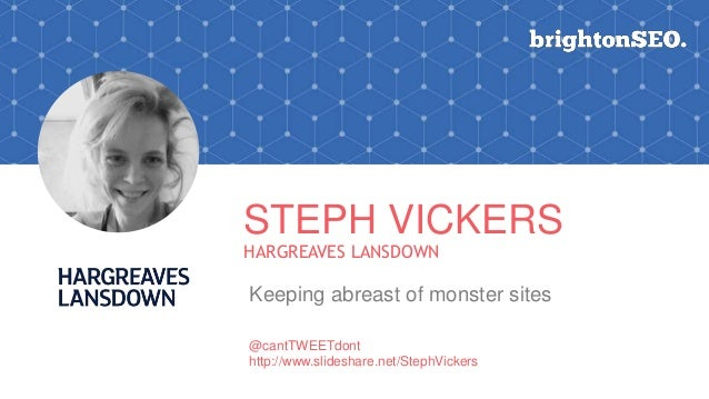 STEPH VICKERS HARGREAVES LANSDOWN Keeping abreast of monster sites @cantTWEETdont http://www.slideshare.net/StephVickers