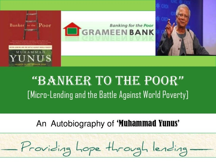 """BANKER TO THE POOR""[Micro-Lending and the Battle Against World Poverty]  An Autobiography of 'Muhammad Yunus'"