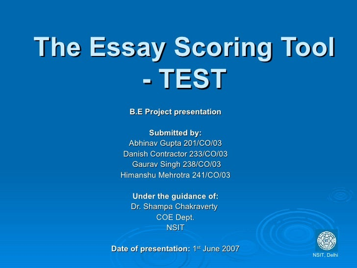 The Essay Scoring Tool - TEST B.E Project presentation Submitted by: Abhinav Gupta 201/CO/03 Danish Contractor 233/CO/03 G...