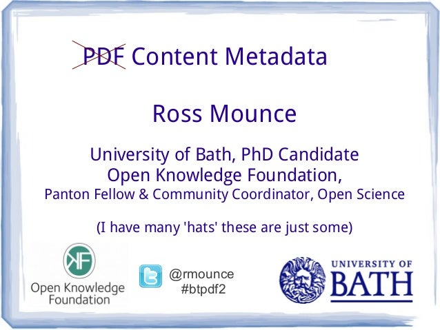 PDF Content Metadata               Ross Mounce      University of Bath, PhD Candidate       Open Knowledge Foundation,Pant...